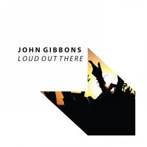 JOHN GIBBONS - Loud Out There