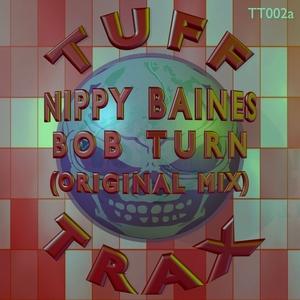 NIPPY BAINES - Bob Turn