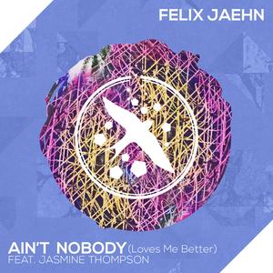 FELIX JAEHN feat JASMINE THOMPSON - Ain't Nobody (Loves Me Better)