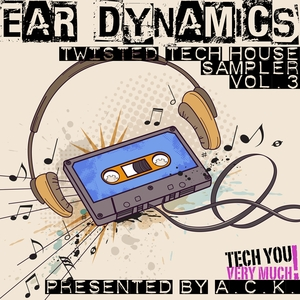 VARIOUS - Ear Dynamics Vol 3 (Twisted Tech House Sampler Presented By ACK)