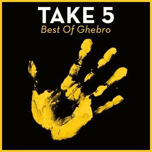 GHEBRO - Take 5: Best Of Ghebro