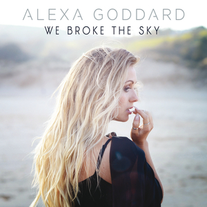 ALEXA GODDARD - We Broke The Sky