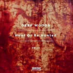 DEEP WOODS - Hunt Or Be Hunted