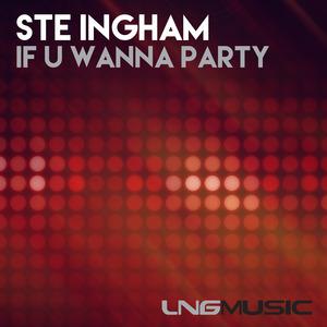 INGHAM, Ste - If U Wanna Party