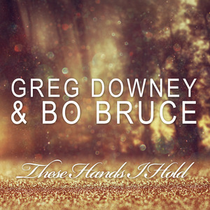 DOWNEY, Greg/BO BRUCE - These Hands I Hold
