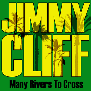 CLIFF, Jimmy - Many Rivers To Cross
