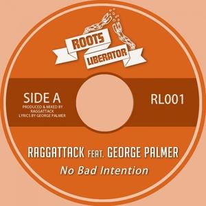 RAGGATTACK feat GEORGE PALMER - No Bad Intention