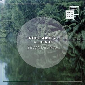 ROBOSONIC/KEENE - Selva Del Mar