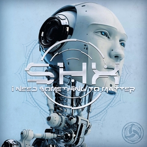 SHX - I Need Something To Matter