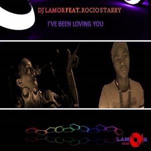 DJ LAMOR feat ROCIO STARRY - I've Been Loving You