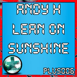 ANDY H - Lean On Sunshine