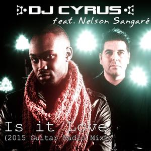 DJ CYRUS feat NELSON SANGARE - Is It Love (2015 Guitar Mixes)