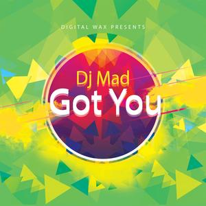 DJ MAD - Got You