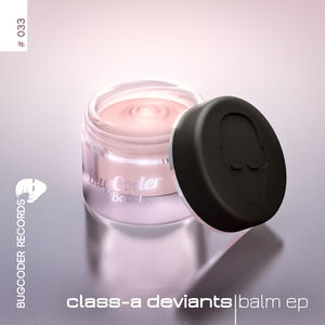 CLASS A DEVIANTS - Balm EP