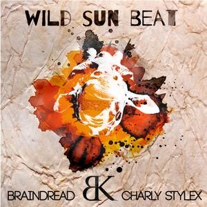 BRAINDREAD/CHARLY STYLEX/JAH GARVEY - Wild Sun Beat