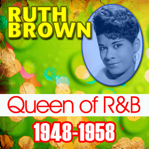BROWN, Ruth - Queen Of R&B (1946-1958)