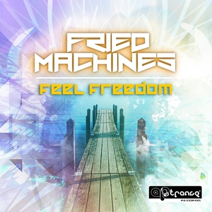 FRIED MACHINES - Feel Freedom