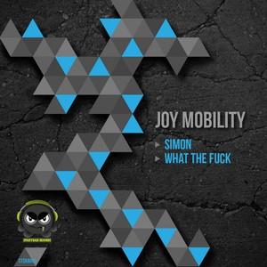 JOY MOBILITY - Simon / What The Fuck