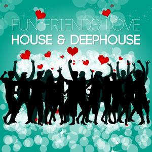 VARIOUS - Fun Friends Love House & Deephouse