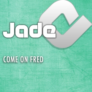 JADE - Come On Fred