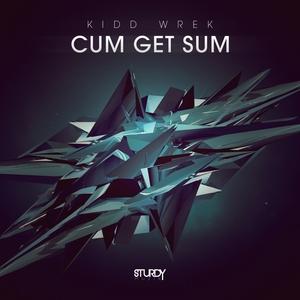 KIDD WREK - Cum Get Sum