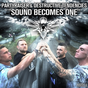 PARTYRAISER/DESTRUCTIVE TENDENCIES - Sound Becomes One