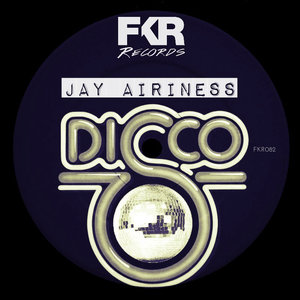 AIRINESS, Jay - Disco Planet EP