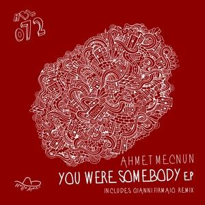 AHMET MECNUN - You Were Somebody EP