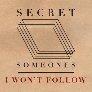 SECRET SOMEONES - I Won't Follow