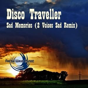 DISCO TRAVELLER - Sad Memories (2 Voices Sad remix)