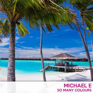 MICHAEL E - So Many Colours