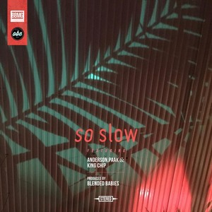 BLENDED BABIES feat ANDERSON PAAK/KING CHIP - So Slow