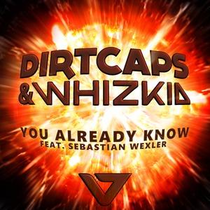DIRTCAPS/WHIZKID feat SEBASTIAN WEXLER - You Already Know