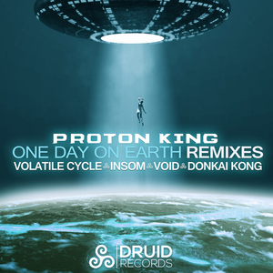 PROTON KING - One Day On Earth (remixes)