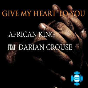 AFRICAN KING feat DARIAN CROUSE - Give My Heart To You