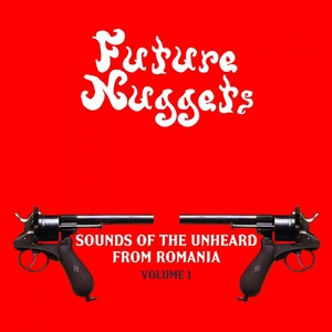VARIOUS - Future Nuggets: Sounds Of The Unheard From Romania, Vol  1