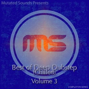VARIOUS - Mutated Sounds Presents Best Of Deep Dubstep Chilled Vol 3 (Compilation Series)