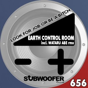 EARTH CONTROL ROOM - Look For Job Or Be A Bitch