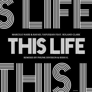 NASSI, Marcelo/RAFAEL YAPUDJIAN feat ROLAND CLARK - This Life (remixes)