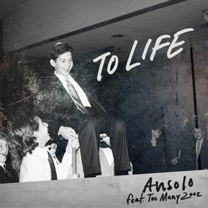 ANSOLO feat TOO MANY ZOOZ - To Life (Radio Edit)