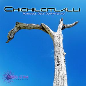 CHICHILCITLALLI - Minimal Deep Downtempo
