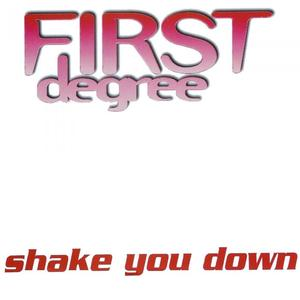 FIRST DEGREE - Shake You Down