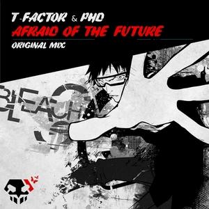 T FACTOR/PHD - Afraid Of The Future
