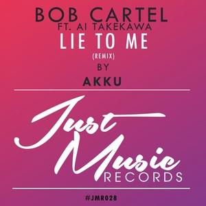 CARTEL, Bob feat AI TAKEKAWA - Lie To Me (Akku remix)