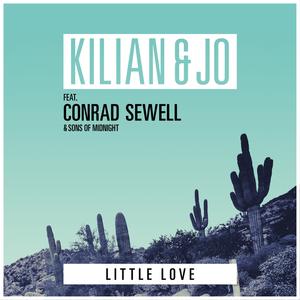 KILIAN & JO feat CONRAD SEWELL/SONS OF MIDNIGHT - Little Love