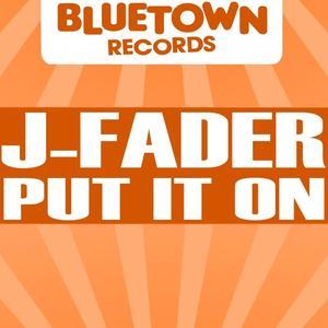 J FADER - Put It On