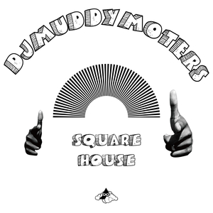 DJ MUDDY MOTERS - Square House