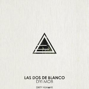 DYI MOB - Las Dos De Blanco
