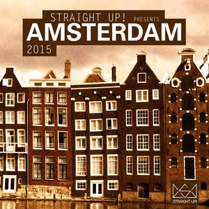 VARIOUS - Straight Up! Presents Amsterdam 2015