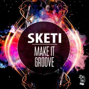 SKETI - Make It Groove